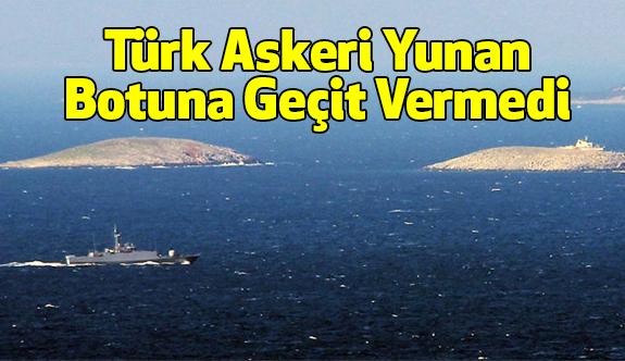 Türk Askeri Yunan Botuna Geçit Vermedi