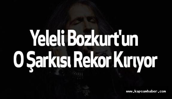 Yeleli Bozkurt'un O Şarkısı Rekor Kırıyor