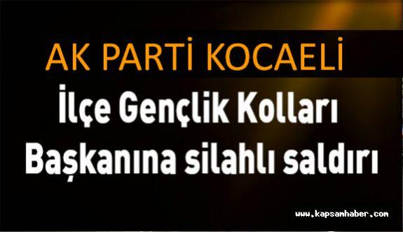 AK Parti Kocaeli İlçe Gençlik Kolları Başkanına silahlı saldırı