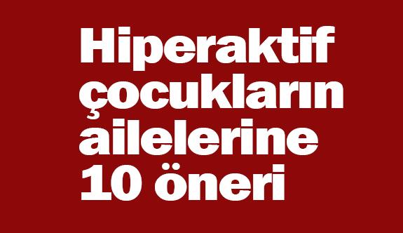 Hiperaktif çocukların ailelerine 10 öneri
