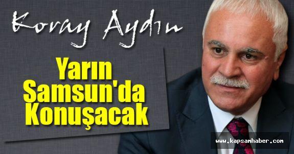 Koray Aydın; Yarın Samsun'da Konuşacak