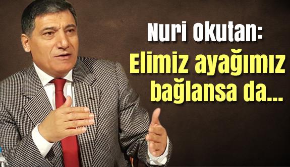 """Nuri Okutan: """"Türk milleti olarak, """"Niyet Hayır, Akıbet Hayır"""" diyoruz"""