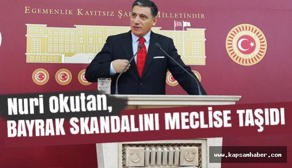 OKUTAN; 'BAYRAK SKANDALINI' MECLİSE TAŞIDI