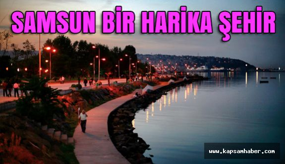 Samsun'da Gezilecek Görülecek Yerler Bir Harika!