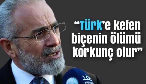 """""""Türk'e kefen biçenin ölümü korkunç olur"""""""