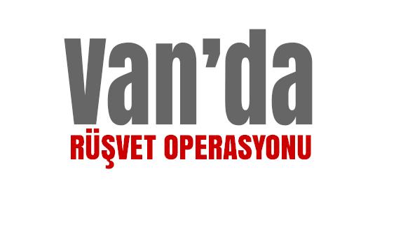 Van'da Polislere rüşvet operasyonu