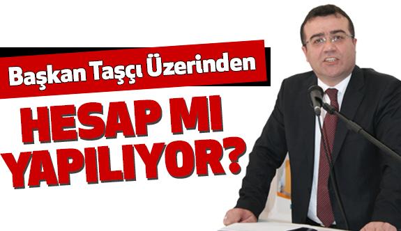 Atakum Belediye Başkanı İshak Taşçı Üzerinden Hesap mı yapılıyor?