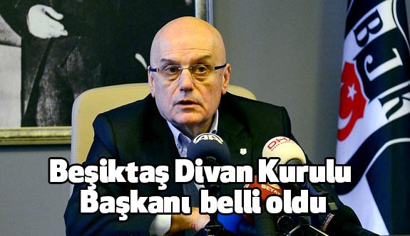 Beşiktaş Divan Kurulu Başkanı belli oldu