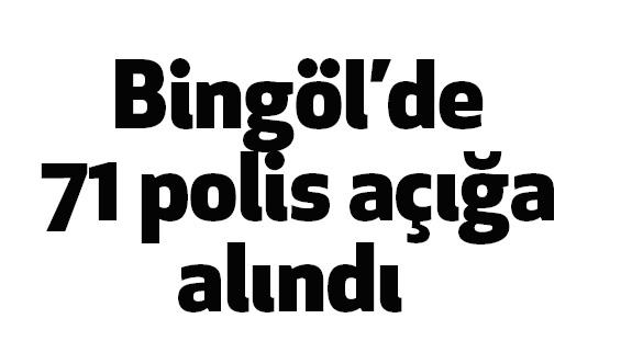 Bingöl'de 71 polis açığa alındı