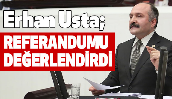 Erhan Usta Referandum Sonuçlarını Değerlendirdi