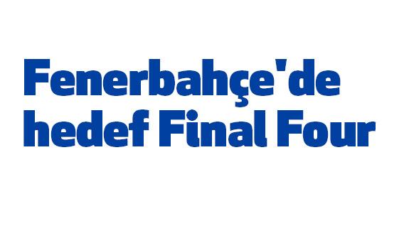Fenerbahçe'de hedef Final Four