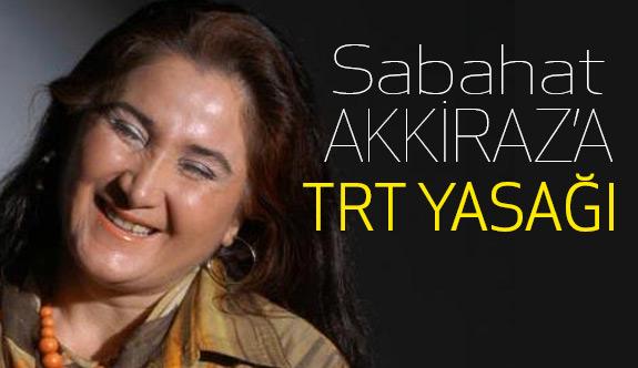 Sabahat Akkiraz'a TRT Yasağı...