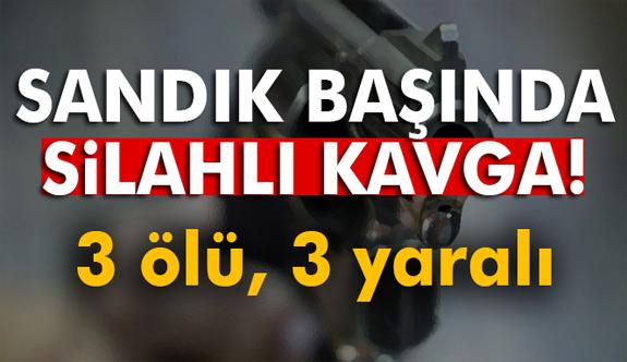 sandık başında silahlı kavga: 3 ölü