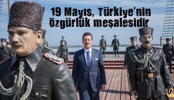 """""""19 Mayıs, Türkiye'nin özgürlük meşalesidir"""""""