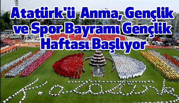 Atatürk'ü  Anma, Gençlik ve Spor Bayramı Gençlik Haftası Başlıyor