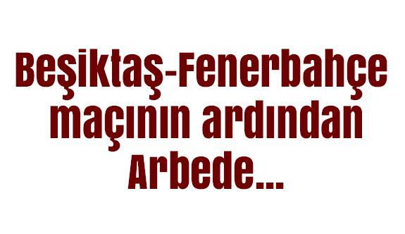Beşiktaş-Fenerbahçe maçının ardından kavga çıktı