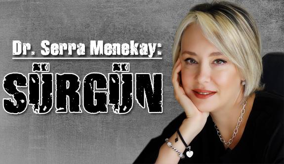 Dr. Serra Menekay; Sürgün