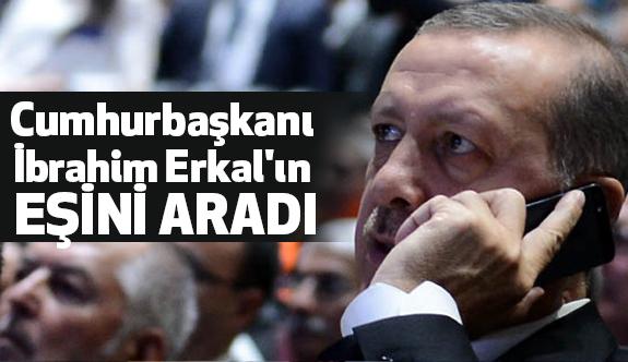 Erdoğan İbrahim Erkal'ın Eşini Aradı