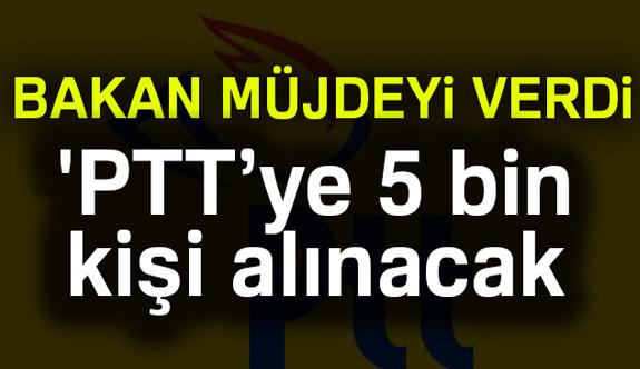 Müjde; 'PTT'ye 5 bin yeni çalışan alınacak'