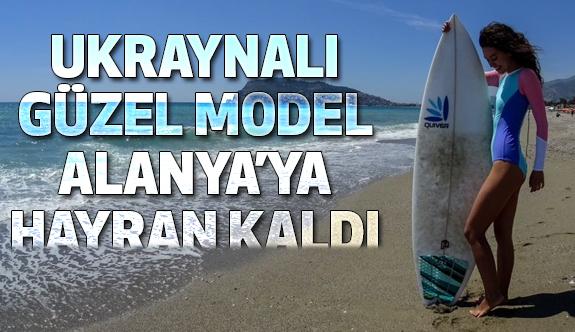 Ukraynalı model Alanya'ya hayran kaldı