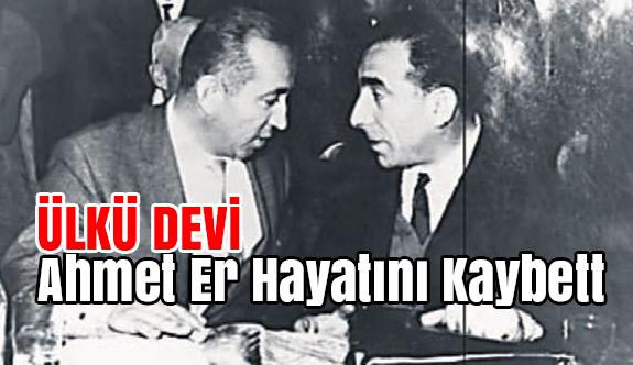 Ülkü Devi Ahmet Er hayatını kaybetti