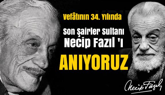 Vefâtının 34. Yılında Şairler Sultanı Necip Fazıl 'ı Anıyoruz
