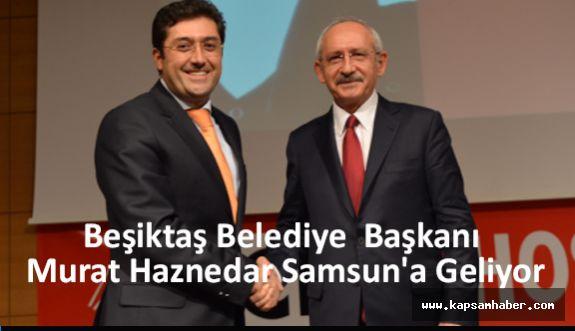 Beşiktaş Belediye Başkanı Murat Haznedar Samsun'a Geliyor