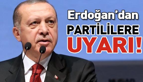 Erdoğan'dan Partililere Uyarı!