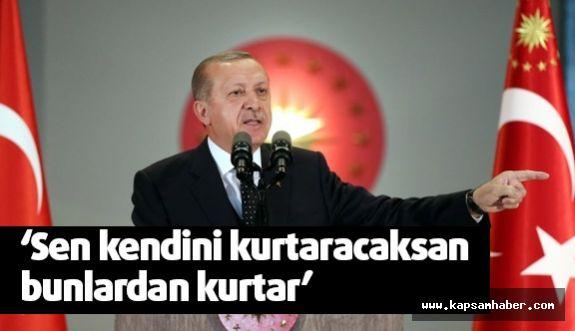 Erdoğan: Kendini kurtaracaksan bunlardan kurtar