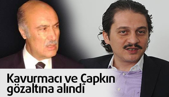 Kavurmacı ve Çapkın İstanbul'da gözaltına alındılar