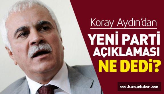 """Koray Aydın; """"Yeni Parti"""" Fikrinin  Teşvikcisi MHP Yönetimidir"""