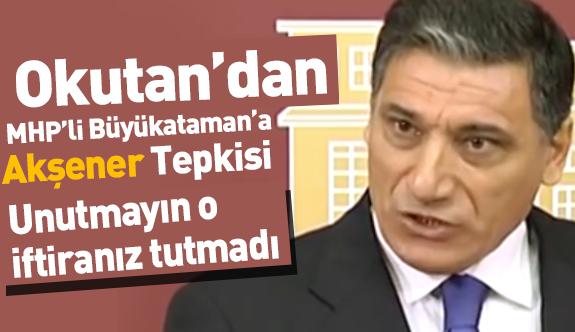 """Nuri Okutan'dan Büyükataman'a """"Akşener"""" Tepkisi"""