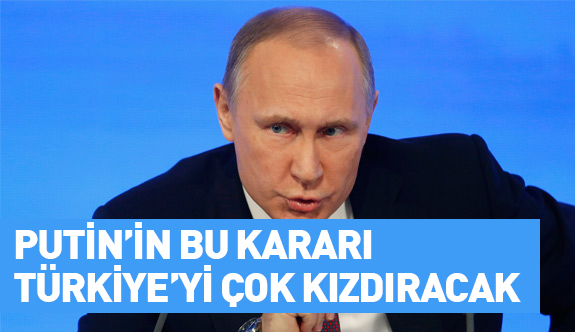 Putin'in bu sözleri Türkiye'yi çok kızdıracak