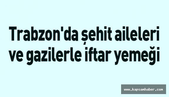 Trabzon'da şehit aileleri ve gazilerle iftar yemeği