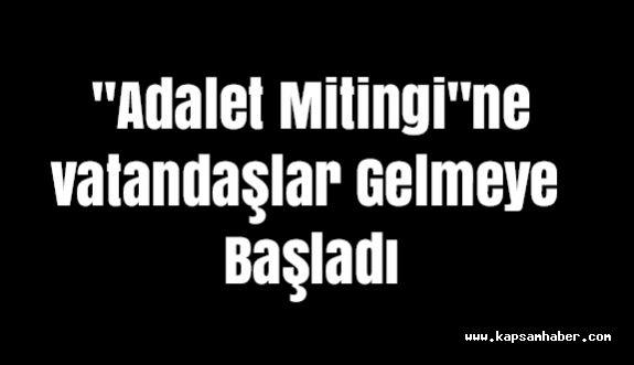 """""""Adalet Mitingi""""ne vatandaşlar Gelmeye Başladı"""