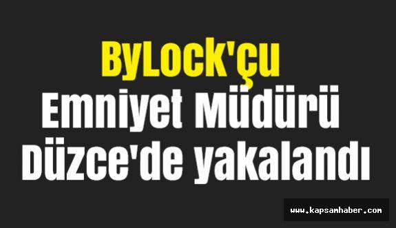 ByLock'çu Emniyet Müdürü Düzce'de yakalandı