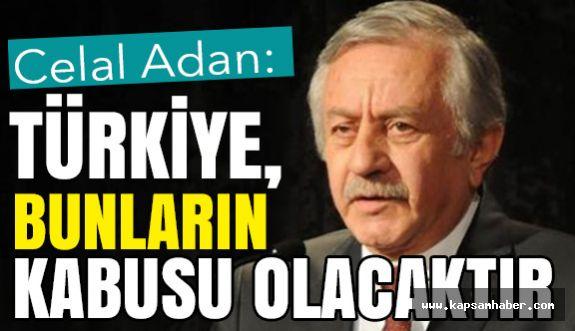 Celal Adan: Yegane Çözüm Türkiye'nin Birliğidir