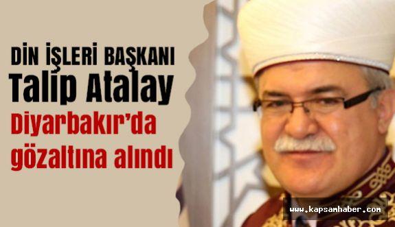 Din İşleri Başkanı Atalay Diyarbakır'da gözaltına alındı