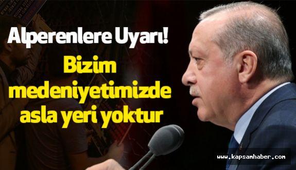Erdoğan, Alperenleri Uyardı: Bizim Medeniyetimizde Asla Yeri Yoktur