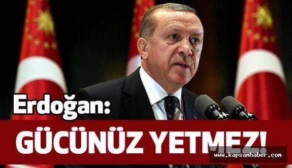 """Erdoğan; Tehditlere Tepki gösterdi: """"Buna Gücünüz Yetmez"""""""