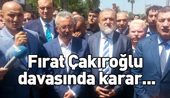Fırat Çakıroğlu Davasında Karar...