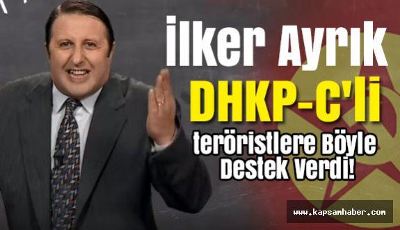 İlker Ayrık, DHKP-C'li teröristlere Böyle Destek Verdi!