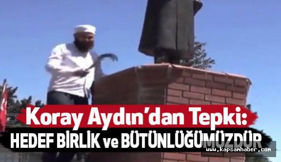 Koray Aydın, Atatürk'e yapılan çirkin Saldırıya Tepki Gösterdi