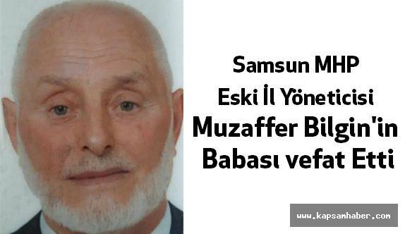 MHP Eski İl Yöneticisi Muzaffer Bilgin'in Babası vefat Etti