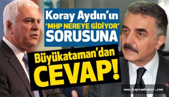 """MHP'li Büyükataman'dan Koray Aydın'a """"MHP Nereye Gidiyor"""" Cevabı"""