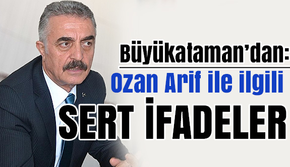 MHP'li Büyükataman; Ozan Dili Sert Olur Diyen Ahmaklar!