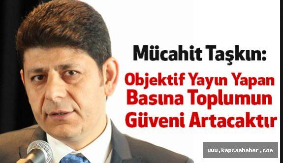 """""""Objektif Yayın Yapan Basına Toplumun Güveni Artacaktır"""""""