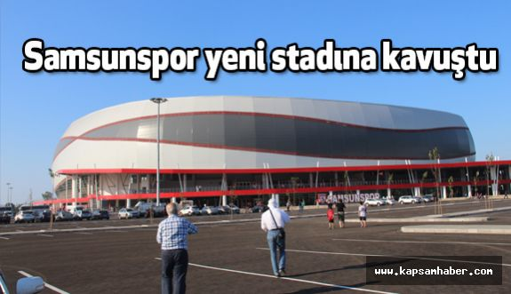 Samsunspor'un Yeni Stadının açılışına Görkemli Tören
