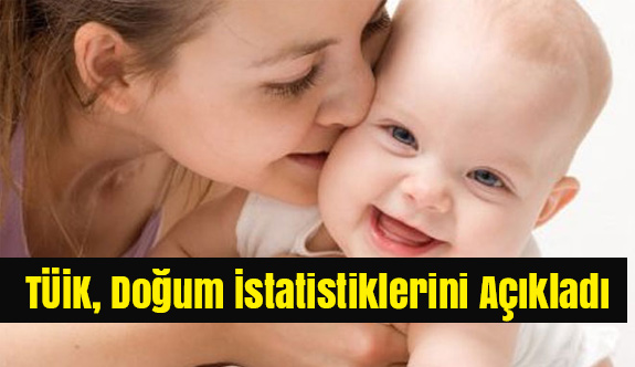 TÜİK, Doğum İstatistiklerini Açıkladı