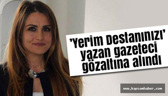'Yerim Destanınızı' yazan gazeteci gözaltına alındı
